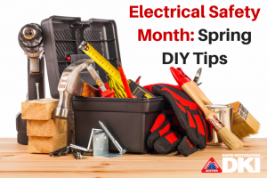 Electrical Safety Month- Spring DIY Tips